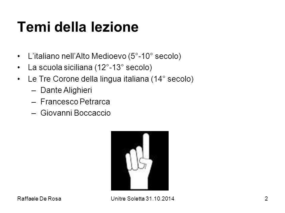 Raffaele De RosaUnitre Soletta 31.10.20143 L'italiano nell'Alto Medioevo Opera naturale è ch uom favella; ma così o così, natura lascia poi fare a voi secondo che v abbella.