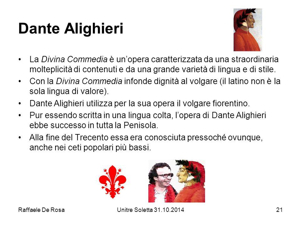Raffaele De RosaUnitre Soletta 31.10.201421 Dante Alighieri La Divina Commedia è un'opera caratterizzata da una straordinaria molteplicità di contenut