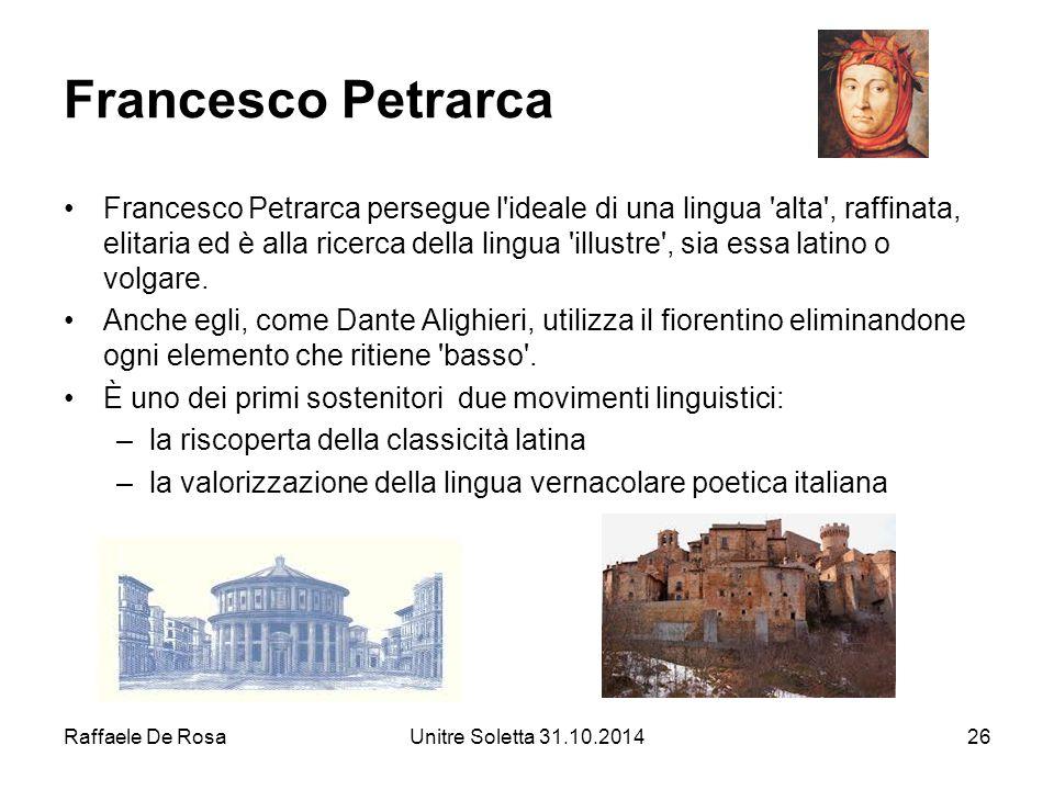 Raffaele De RosaUnitre Soletta 31.10.201426 Francesco Petrarca Francesco Petrarca persegue l'ideale di una lingua 'alta', raffinata, elitaria ed è all