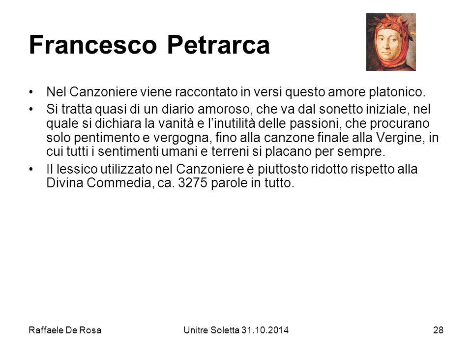 Raffaele De RosaUnitre Soletta 31.10.201428 Francesco Petrarca Nel Canzoniere viene raccontato in versi questo amore platonico. Si tratta quasi di un