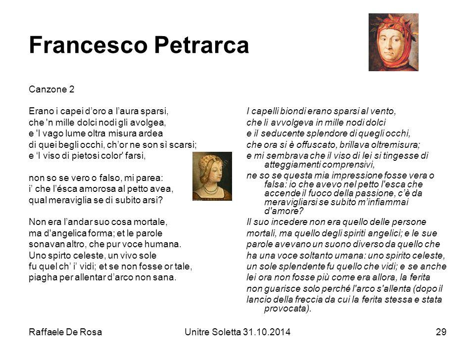Raffaele De RosaUnitre Soletta 31.10.201429 Francesco Petrarca Canzone 2 Erano i capei d'oro a l'aura sparsi, che 'n mille dolci nodi gli avolgea, e '