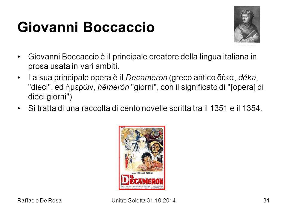 Raffaele De RosaUnitre Soletta 31.10.201431 Giovanni Boccaccio Giovanni Boccaccio è il principale creatore della lingua italiana in prosa usata in var