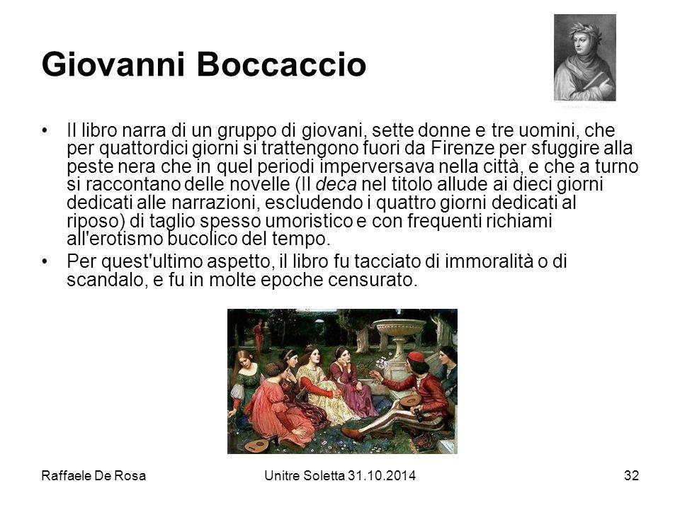 Raffaele De RosaUnitre Soletta 31.10.201432 Giovanni Boccaccio Il libro narra di un gruppo di giovani, sette donne e tre uomini, che per quattordici g
