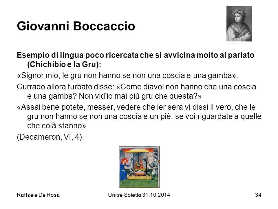 Raffaele De RosaUnitre Soletta 31.10.201434 Giovanni Boccaccio Esempio di lingua poco ricercata che si avvicina molto al parlato (Chichibio e la Gru):