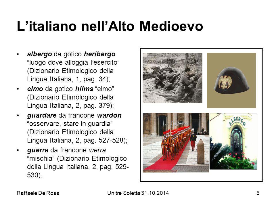 Raffaele De RosaUnitre Soletta 31.10.20146 L'italiano nell'Alto Medioevo Il latino, nei territori conquistati, finisce per essere sempre meno conosciuto.