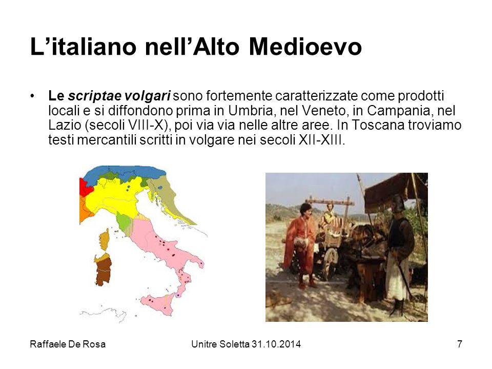 Raffaele De RosaUnitre Soletta 31.10.20147 L'italiano nell'Alto Medioevo Le scriptae volgari sono fortemente caratterizzate come prodotti locali e si