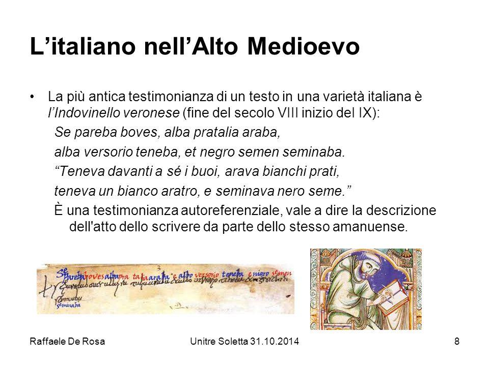 Raffaele De RosaUnitre Soletta 31.10.20148 L'italiano nell'Alto Medioevo La più antica testimonianza di un testo in una varietà italiana è l'Indovinel