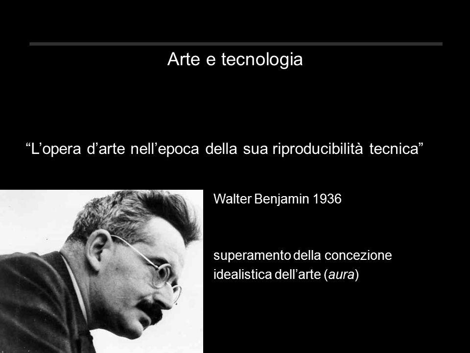 Arte e tecnologia L'opera d'arte nell'epoca della sua riproducibilità tecnica Walter Benjamin 1936 superamento della concezione idealistica dell'arte (aura)