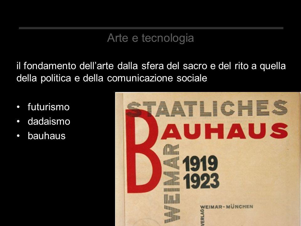 Arte e tecnologia il fondamento dell'arte dalla sfera del sacro e del rito a quella della politica e della comunicazione sociale futurismo dadaismo bauhaus