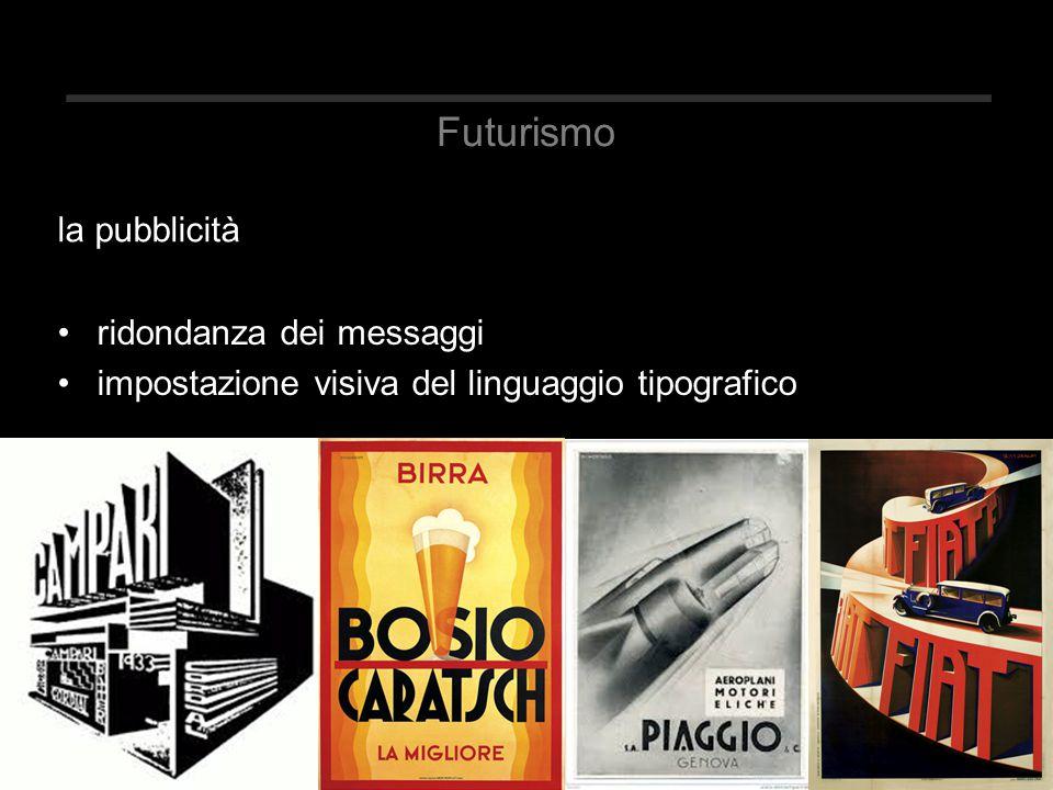 Futurismo ridondanza dei messaggi impostazione visiva del linguaggio tipografico la pubblicità