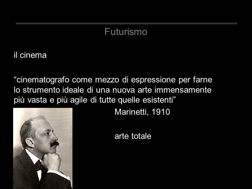 Futurismo cinematografo come mezzo di espressione per farne lo strumento ideale di una nuova arte immensamente più vasta e più agile di tutte quelle esistenti Marinetti, 1910 arte totale il cinema