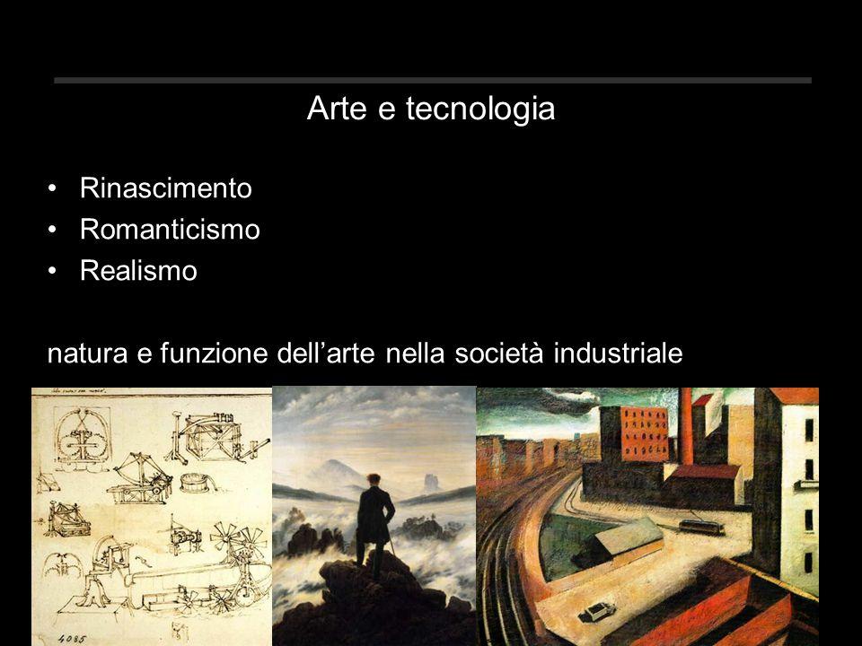 Arte e tecnologia Rinascimento Romanticismo Realismo natura e funzione dell'arte nella società industriale