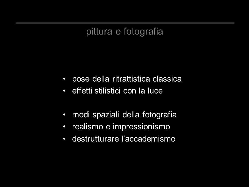 pittura e fotografia pose della ritrattistica classica effetti stilistici con la luce modi spaziali della fotografia realismo e impressionismo destrutturare l'accademismo