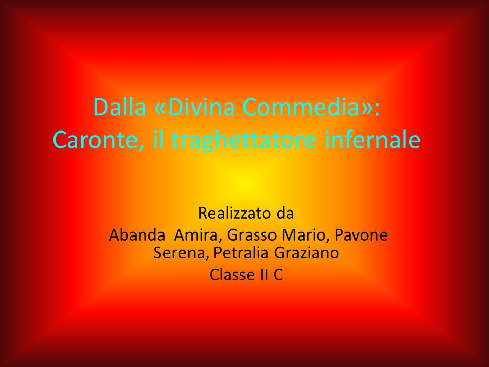 Dalla «Divina Commedia»: Caronte, il traghettatore infernale Realizzato da Abanda Amira, Grasso Mario, Pavone Serena, Petralia Graziano Classe II C