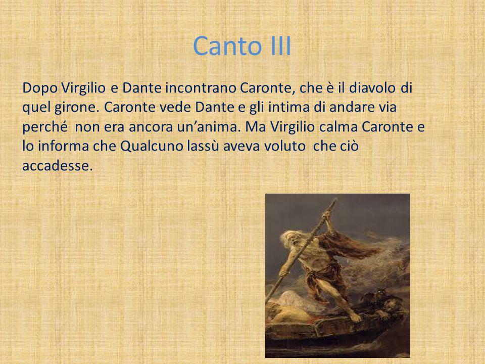 Canto III Dopo Virgilio e Dante incontrano Caronte, che è il diavolo di quel girone. Caronte vede Dante e gli intima di andare via perché non era anco