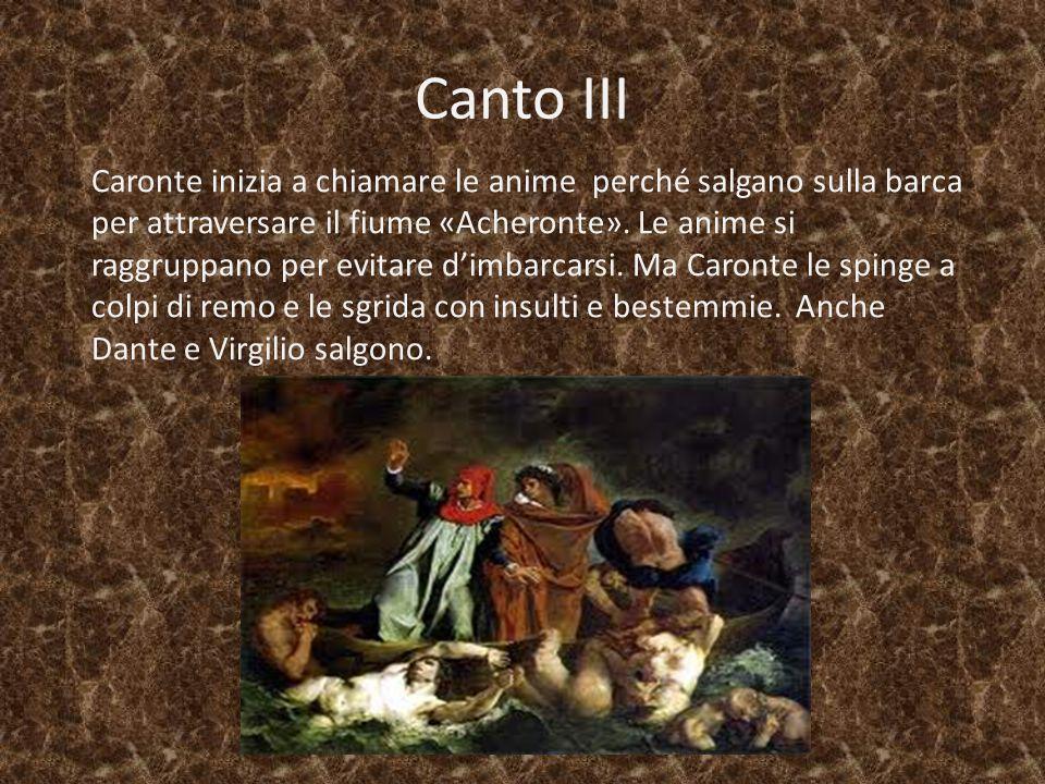 Canto III Caronte inizia a chiamare le anime perché salgano sulla barca per attraversare il fiume «Acheronte». Le anime si raggruppano per evitare d'i