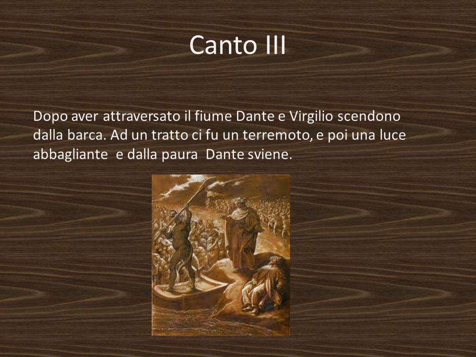 Canto III Dopo aver attraversato il fiume Dante e Virgilio scendono dalla barca. Ad un tratto ci fu un terremoto, e poi una luce abbagliante e dalla p