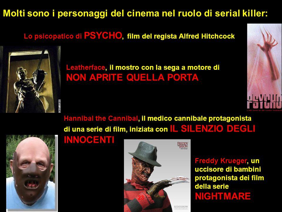 Molti sono i personaggi del cinema nel ruolo di serial killer: Lo psicopatico di PSYCHO, film del regista Alfred Hitchcock Leatherface, il mostro con