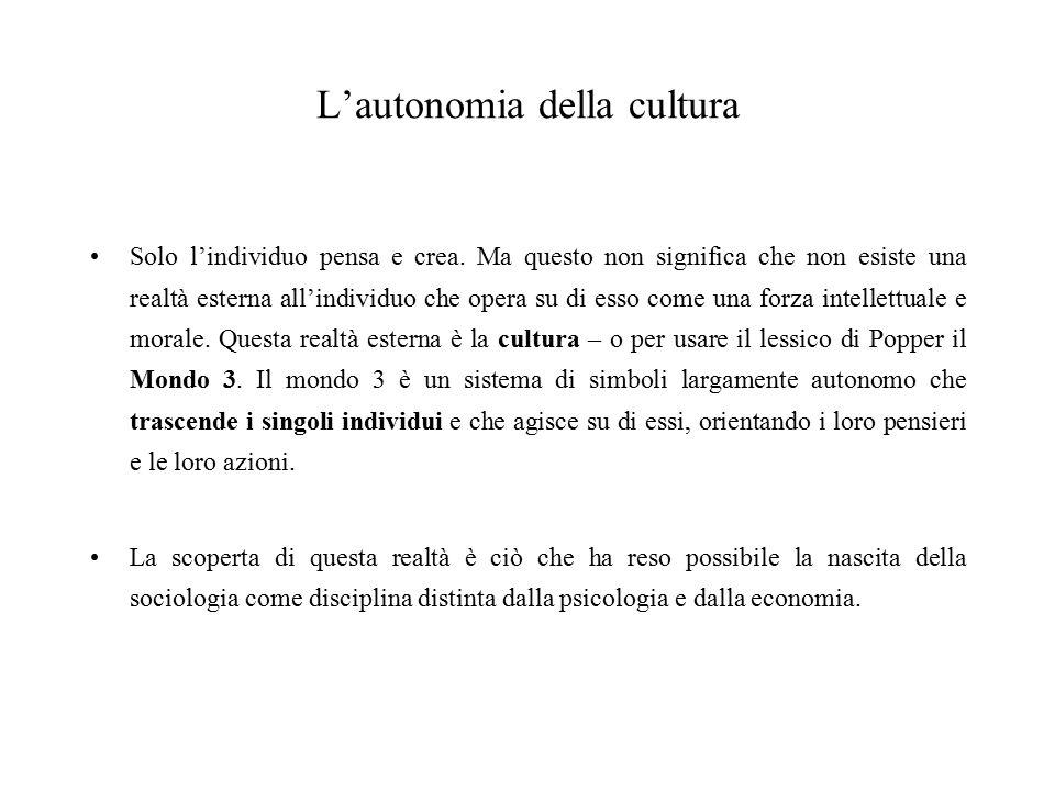 L'autonomia della cultura Solo l'individuo pensa e crea. Ma questo non significa che non esiste una realtà esterna all'individuo che opera su di esso