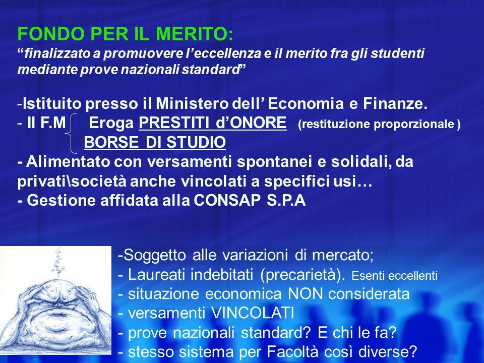 FONDO PER IL MERITO: finalizzato a promuovere l'eccellenza e il merito fra gli studenti mediante prove nazionali standard -Istituito presso il Ministero dell' Economia e Finanze.