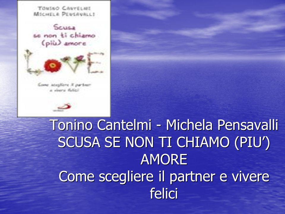 Tonino Cantelmi - Michela Pensavalli SCUSA SE NON TI CHIAMO (PIU') AMORE Come scegliere il partner e vivere felici