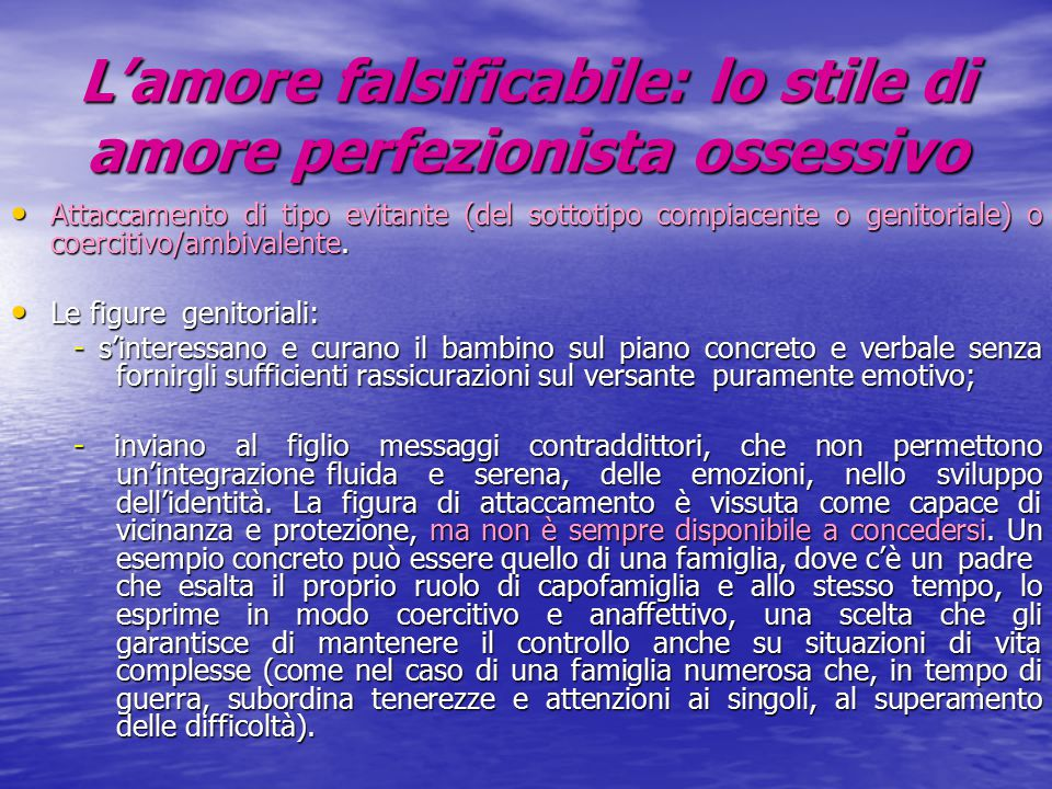 L'amore falsificabile: lo stile di amore perfezionista ossessivo Attaccamento di tipo evitante (del sottotipo compiacente o genitoriale) o coercitivo/ambivalente.