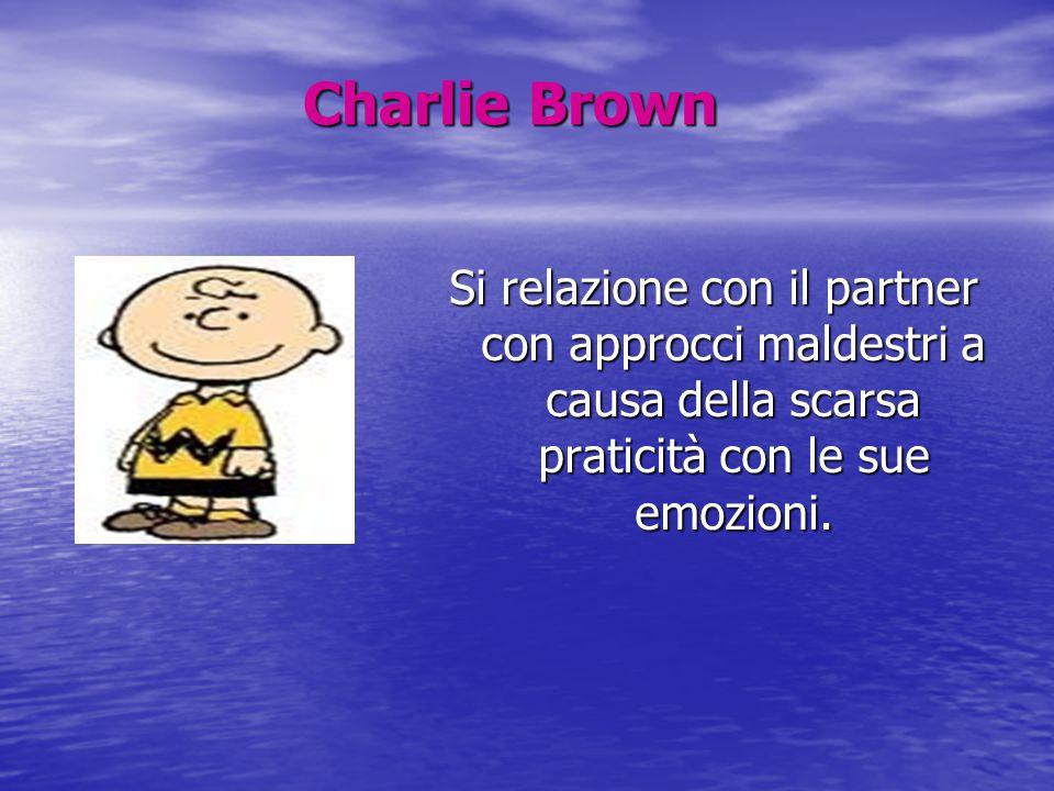 Charlie Brown Si relazione con il partner con approcci maldestri a causa della scarsa praticità con le sue emozioni.
