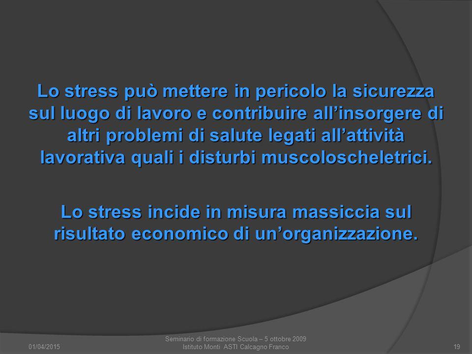 01/04/2015 Seminario di formazione Scuola – 5 ottobre 2009 Istituto Monti ASTI Calcagno Franco19 Lo stress può mettere in pericolo la sicurezza sul lu