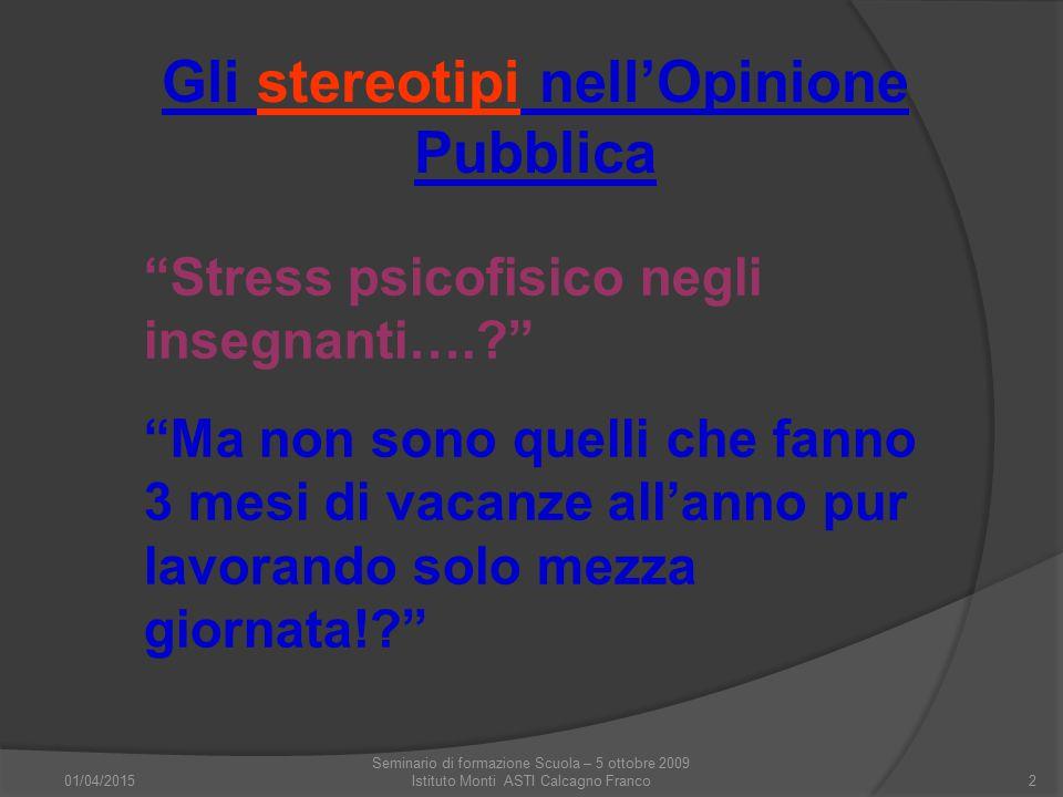 """01/04/2015 Seminario di formazione Scuola – 5 ottobre 2009 Istituto Monti ASTI Calcagno Franco2 """"Stress psicofisico negli insegnanti….?"""" """"Ma non sono"""