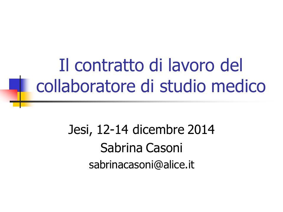 Il contratto di lavoro del collaboratore di studio medico Jesi, 12-14 dicembre 2014 Sabrina Casoni sabrinacasoni@alice.it