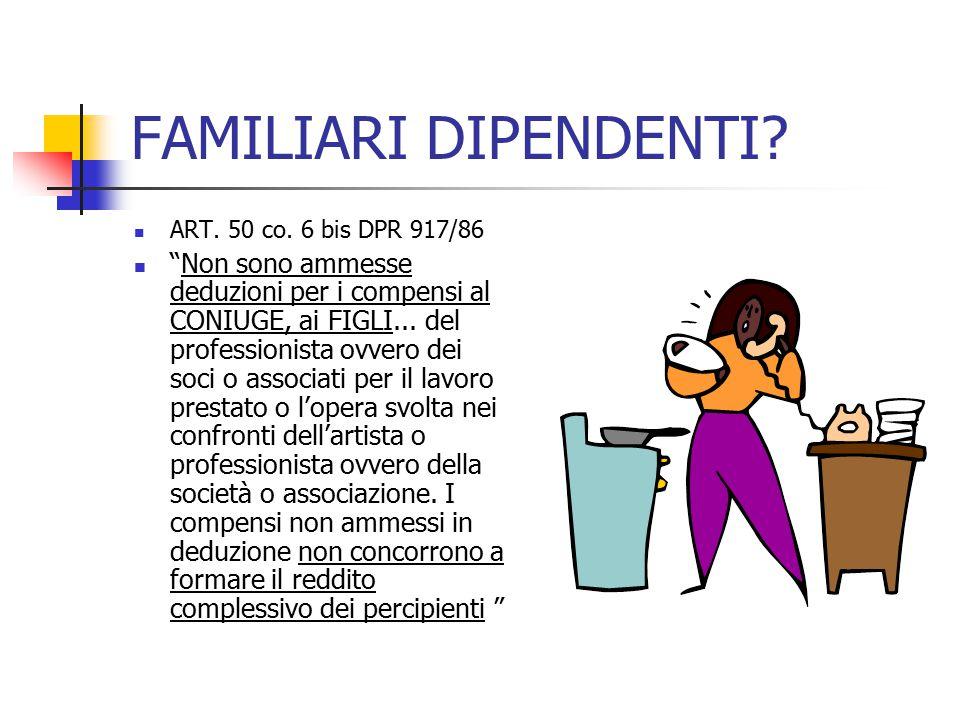 """FAMILIARI DIPENDENTI? ART. 50 co. 6 bis DPR 917/86 """"Non sono ammesse deduzioni per i compensi al CONIUGE, ai FIGLI... del professionista ovvero dei so"""