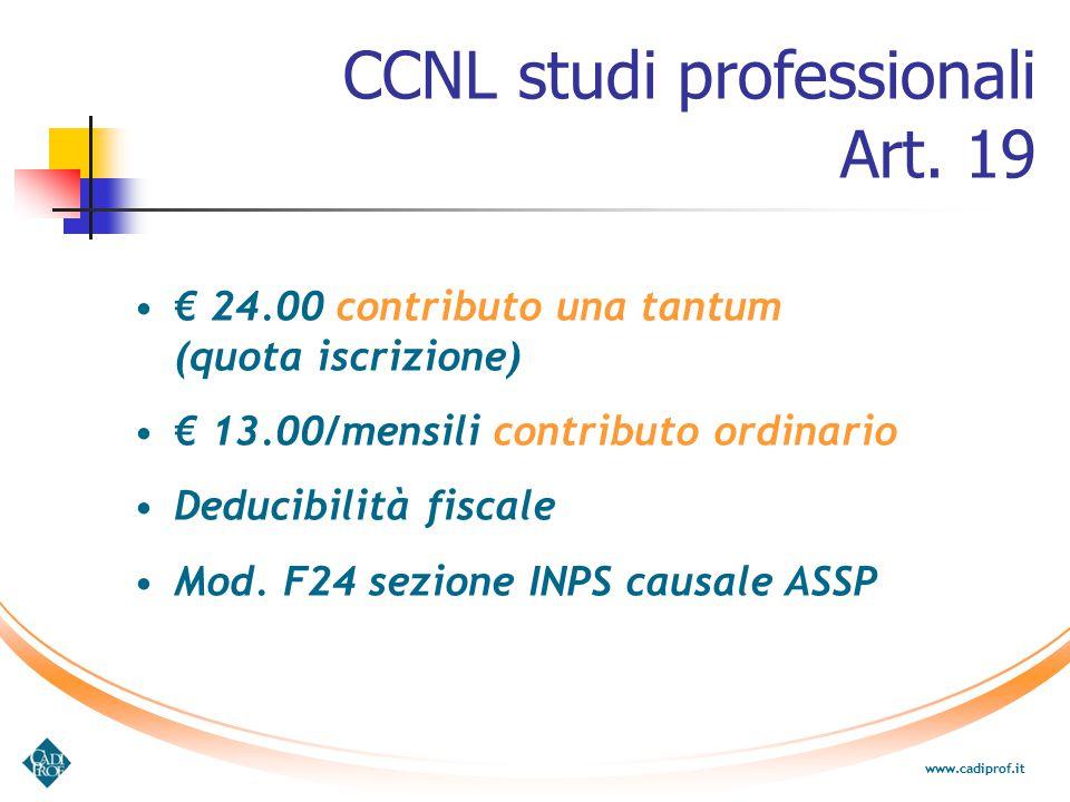 € 24.00 contributo una tantum (quota iscrizione) € 13.00/mensili contributo ordinario Deducibilità fiscale Mod. F24 sezione INPS causale ASSP www.cadi