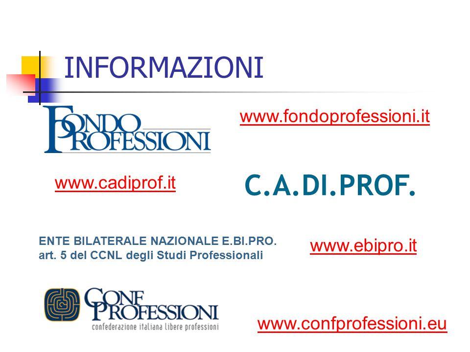 INFORMAZIONI www.fondoprofessioni.it www.cadiprof.it C.A.DI.PROF. www.confprofessioni.eu ENTE BILATERALE NAZIONALE E.BI.PRO. art. 5 del CCNL degli Stu