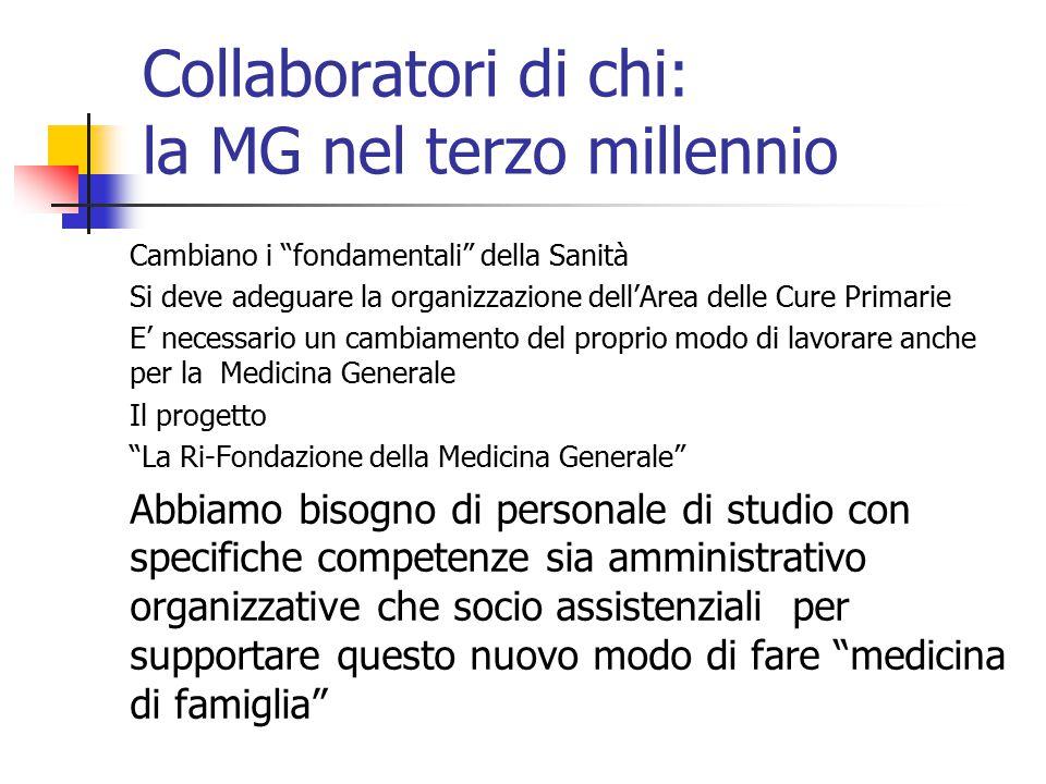 """Collaboratori di chi: la MG nel terzo millennio Cambiano i """"fondamentali"""" della Sanità Si deve adeguare la organizzazione dell'Area delle Cure Primari"""