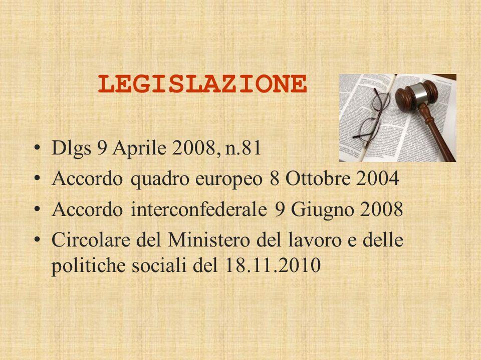 LEGISLAZIONE Dlgs 9 Aprile 2008, n.81 Accordo quadro europeo 8 Ottobre 2004 Accordo interconfederale 9 Giugno 2008 Circolare del Ministero del lavoro e delle politiche sociali del 18.11.2010