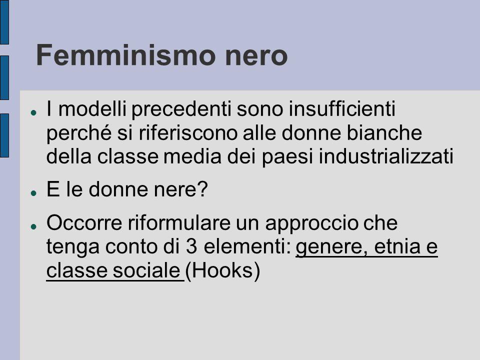 Femminismo nero I modelli precedenti sono insufficienti perché si riferiscono alle donne bianche della classe media dei paesi industrializzati E le do