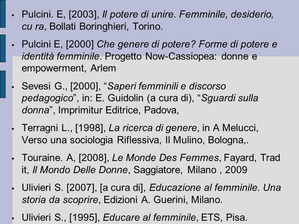  Pulcini. E, [2003], Il potere di unire. Femminile, desiderio, cu ra, Bollati Boringhieri, Torino.  Pulcini E, [2000] Che genere di potere? Forme di