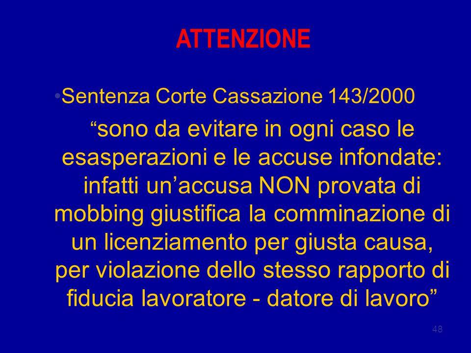 """48 Sentenza Corte Cassazione 143/2000 """" sono da evitare in ogni caso le esasperazioni e le accuse infondate: infatti un'accusa NON provata di mobbing"""