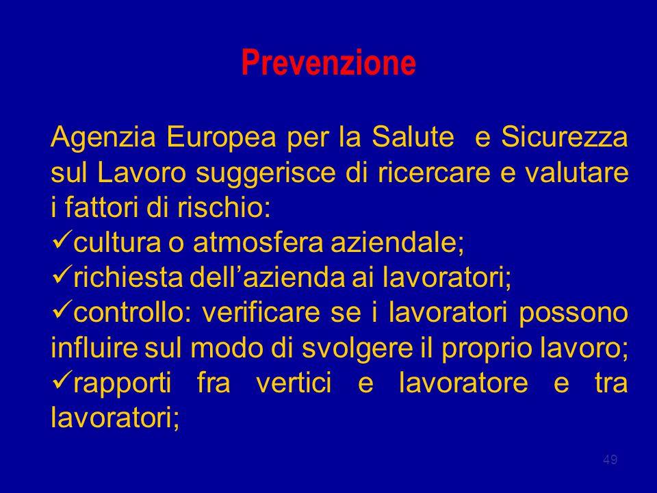 49 Prevenzione Agenzia Europea per la Salute e Sicurezza sul Lavoro suggerisce di ricercare e valutare i fattori di rischio: cultura o atmosfera azien