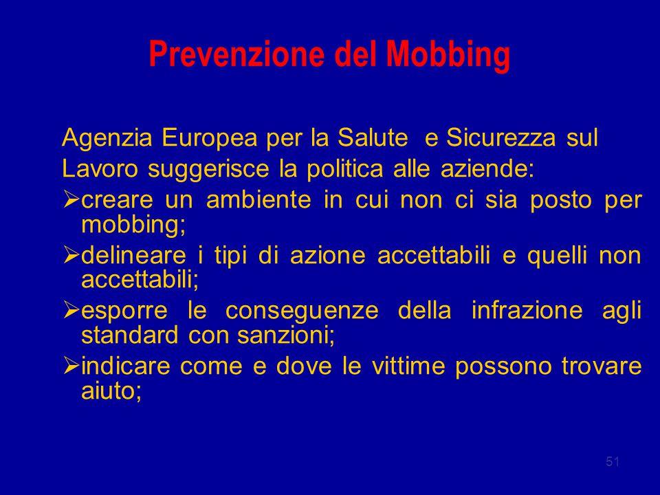 51 Prevenzione del Mobbing Agenzia Europea per la Salute e Sicurezza sul Lavoro suggerisce la politica alle aziende:  creare un ambiente in cui non c