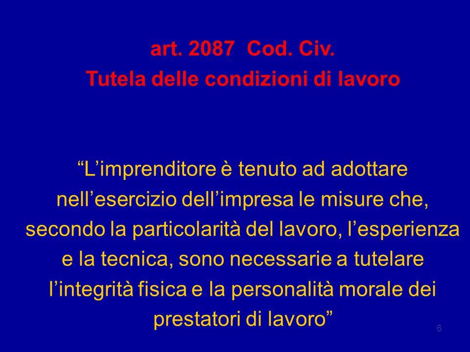 """6 art. 2087 Cod. Civ. Tutela delle condizioni di lavoro """"L'imprenditore è tenuto ad adottare nell'esercizio dell'impresa le misure che, secondo la par"""