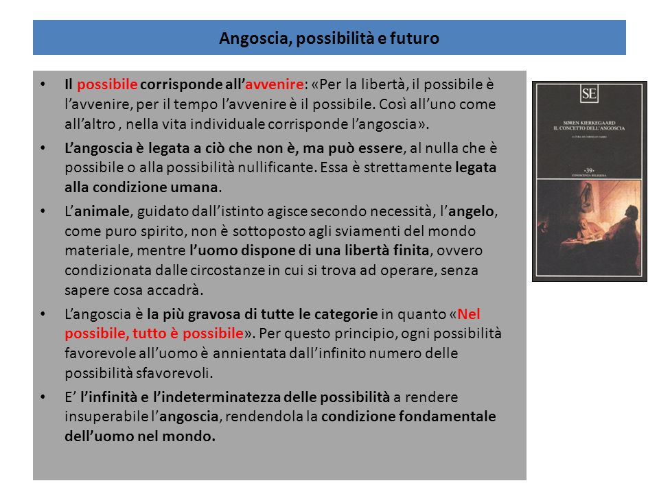Angoscia, possibilità e futuro Il possibile corrisponde all'avvenire: «Per la libertà, il possibile è l'avvenire, per il tempo l'avvenire è il possibi