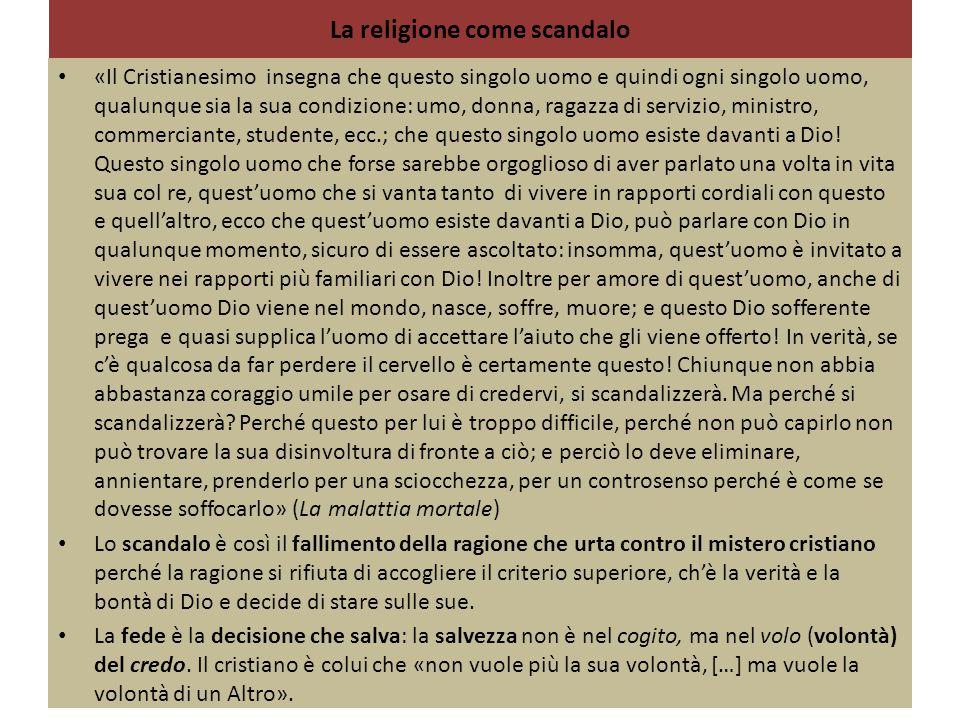 La religione come scandalo «Il Cristianesimo insegna che questo singolo uomo e quindi ogni singolo uomo, qualunque sia la sua condizione: umo, donna,