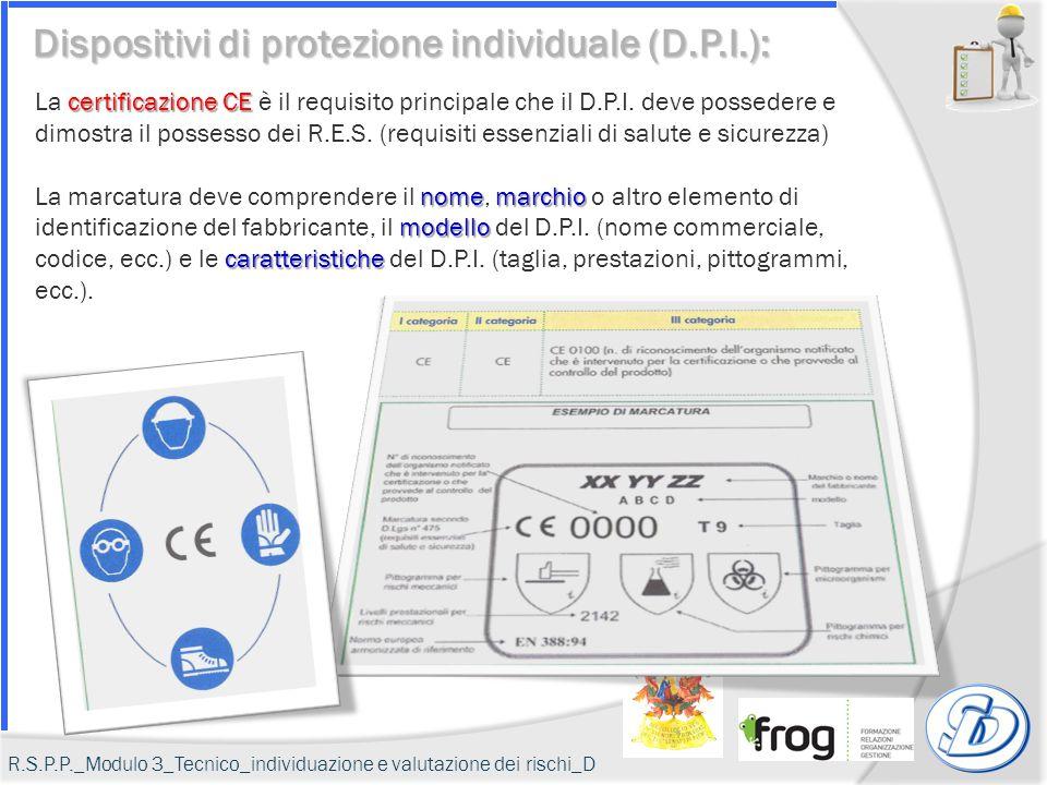 certificazione CE La certificazione CE è il requisito principale che il D.P.I. deve possedere e dimostra il possesso dei R.E.S. (requisiti essenziali