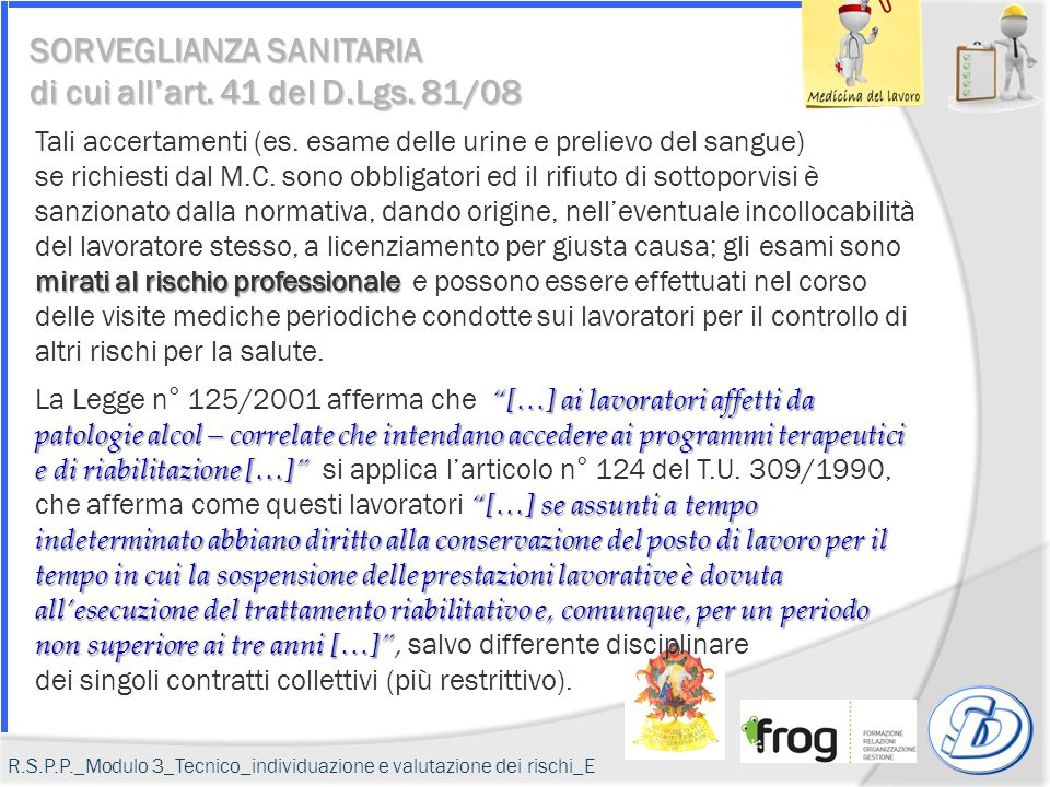SORVEGLIANZA SANITARIA di cui all'art. 41 del D.Lgs. 81/08 mirati al rischio professionale Tali accertamenti (es. esame delle urine e prelievo del san