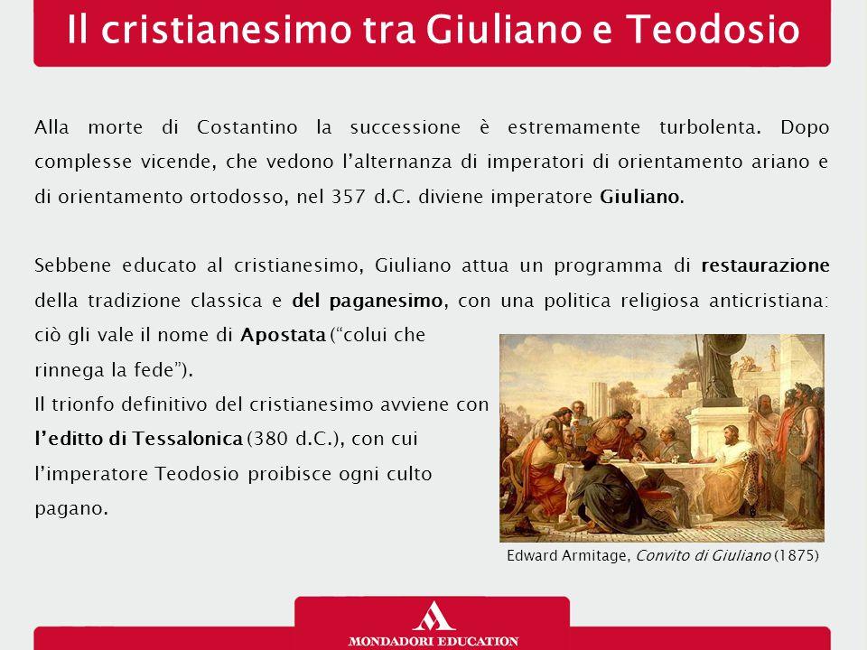 Il cristianesimo tra Giuliano e Teodosio Alla morte di Costantino la successione è estremamente turbolenta. Dopo complesse vicende, che vedono l'alter