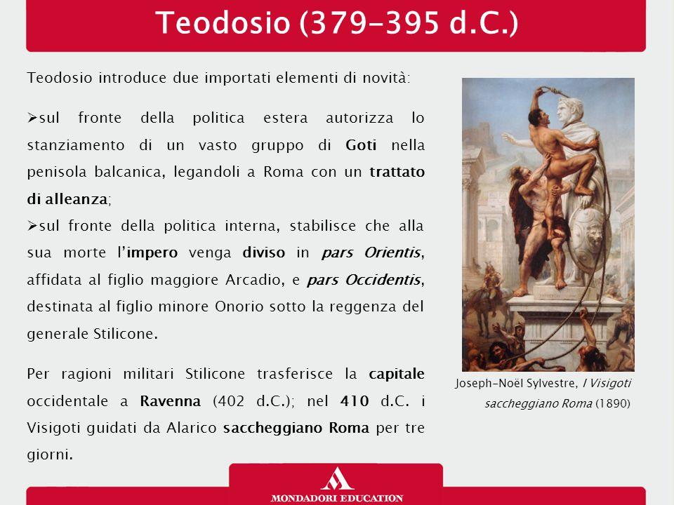 Teodosio (379-395 d.C.) Teodosio introduce due importati elementi di novità:  sul fronte della politica estera autorizza lo stanziamento di un vasto