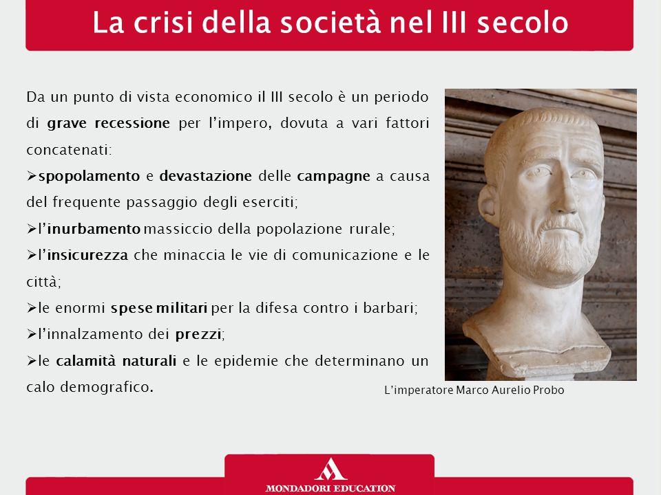 La crisi della società nel III secolo Da un punto di vista economico il III secolo è un periodo di grave recessione per l'impero, dovuta a vari fattor