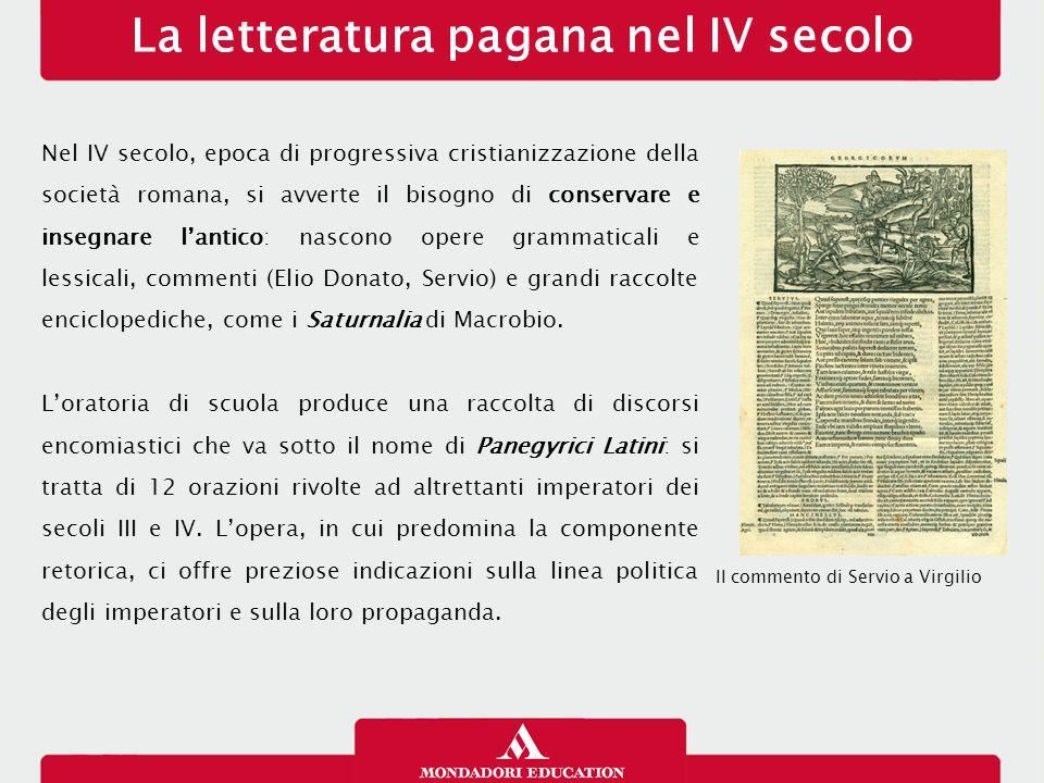 La letteratura pagana nel IV secolo Nel IV secolo, epoca di progressiva cristianizzazione della società romana, si avverte il bisogno di conservare e