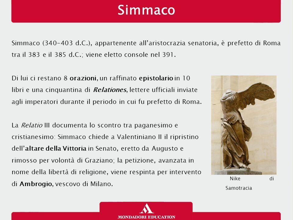 Simmaco Simmaco (340-403 d.C.), appartenente all'aristocrazia senatoria, è prefetto di Roma tra il 383 e il 385 d.C.; viene eletto console nel 391. Di